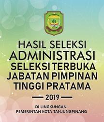 Hasil Seleksi Administrasi Seleksi Terbuka Jabatan Pimpinan Tinggi (JPT) Pratama Pemerintah Kota Tanjungpinang Tahun 2019