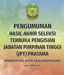 Pengumuman Hasil Akhir Seleksi Terbuka Pengisian Jabatan Pimpinan Tinggi (JPT) Pratama Pemerintah Kota Tanjungpinang Tahun 2019