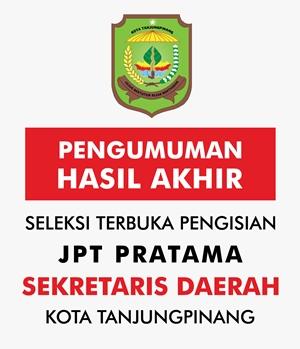 HASIL AKHIR SELEKSI TERBUKA PENGISIAN JABATAN PIMPINAN TINGGI (JPT) PRATAMA SEKRETARIS DAERAH KOTA TANJUNGPINANG TAHUN 2019
