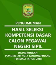 Hasil Seleksi Kompetensi Dasar Calon Pegawai Negeri Sipil di Lingkungan Pemerintah Kota Tanjungpinang Formasi 2018